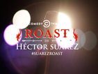 ROAST DE HCTOR SUREZ
